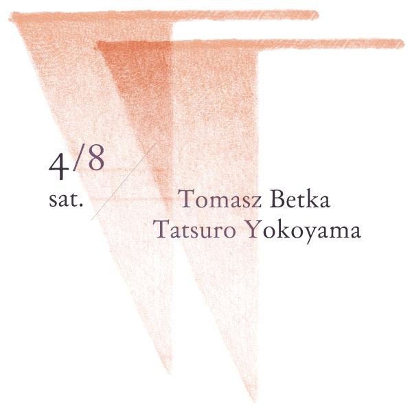 2017/4/8 sat. Tomasz Betka / Tatsuro Yokoyama Live@sonihouse