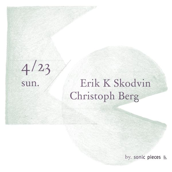2017/4/23 sun. Erik K Skodvin / Christoph Berg Live@sonihouse
