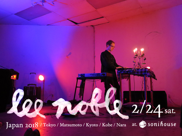 2018/2/24 sat. Lee Noble 2018 Japan Tour@sonihouse