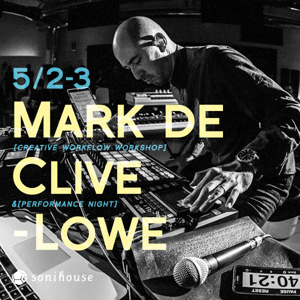 2018/5/2-3 Mark de Clive-Lowe マーク・ド・クライブ・ロウ Sound workshop&Live